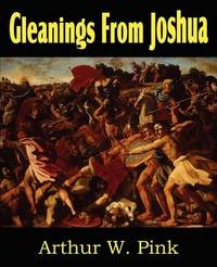 Gleanings from Joshua by Arthur W Pink