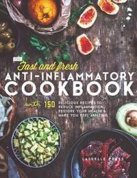 Fast & Fresh Anti-Inflammatory Cookbook by Lasselle Press