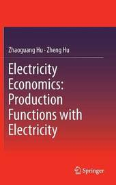 Electricity Economics: Production Functions with Electricity by Zhaoguang Hu