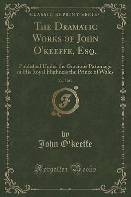 The Dramatic Works of John O'Keeffe, Esq., Vol. 3 of 4 by John O'Keeffe image