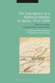 The Emergence of a National Market in Spain, 1650-1800 by Guillermo Perez Sarrion