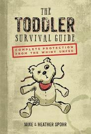 The Toddler Survival Guide by Mike Spohr