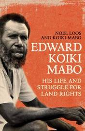 Edward Koiki Mabo: His Life & Struggle for Land Rights (New Edition) by Noel Loos