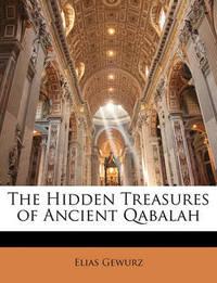 The Hidden Treasures of Ancient Qabalah by Elias Gewurz