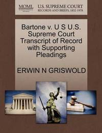 Bartone V. U S U.S. Supreme Court Transcript of Record with Supporting Pleadings by Erwin N. Griswold