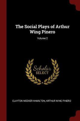 The Social Plays of Arthur Wing Pinero; Volume 2 by Clayton Meeker Hamilton image