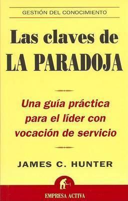 Las Claves de La Paradoja by James C Hunter