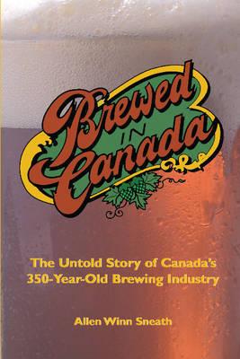Brewed in Canada by Allen Winn Sneath