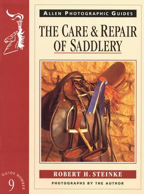 The Care and Repair of Saddlery by Robert H. Steinke image
