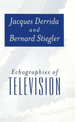 Echographies of Television by Jacques Derrida