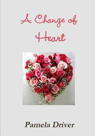 A Change of Heart by Pamela Driver