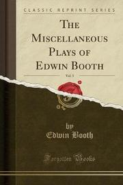 The Miscellaneous Plays of Edwin Booth, Vol. 3 (Classic Reprint) by Edwin Booth
