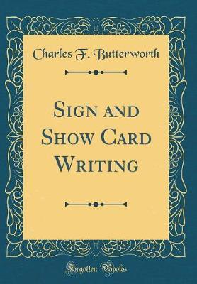 Sign and Show Card Writing (Classic Reprint) by Charles F Butterworth
