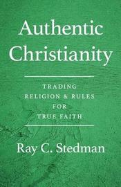 Authentic Christianity by Ray C Stedman