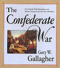 The Confederate War by Gary W Gallagher