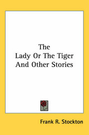 The Lady Or The Tiger And Other Stories by Frank .R.Stockton image