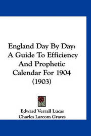England Day by Day: A Guide to Efficiency and Prophetic Calendar for 1904 (1903) by Edward Verrall Lucas