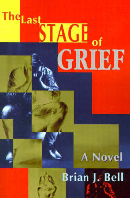 The Last Stage of Grief by Brian Bell