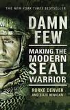 Damn Few: Making the Modern SEAL Warrior by Rorke Denver