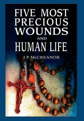 Five Most Precious Wounds and Human Life by J. P. McCreanor image