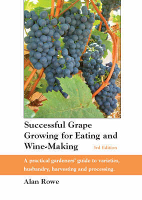 Successful Grape Growing for Eating and Wine-making by Alan Rowe image