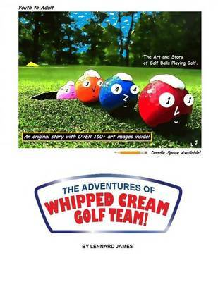The Adventures of Whipped Cream Golf Team! by Lennard S James image