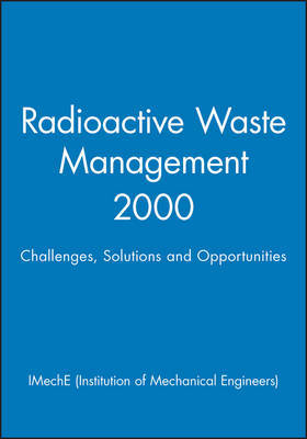 Radioactive Waste Management by IMechE (Institution of Mechanical Engineers)