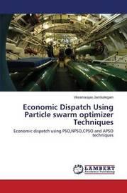 Economic Dispatch Using Particle Swarm Optimizer Techniques by Jambulingam Vikramarajan