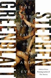 The Rise and Fall of Adam and Eve by Stephen Greenblatt