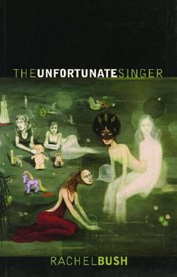 The Unfortunate Singer by Rachel Bush