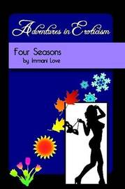 Adventures in Eroticism : Four Seasons by Immani Love