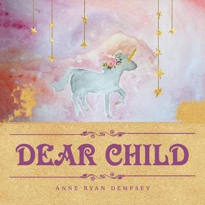Dear Child by Anne Ryan Dempsey