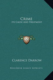 Crime: Its Cause and Treatment by Clarence Darrow