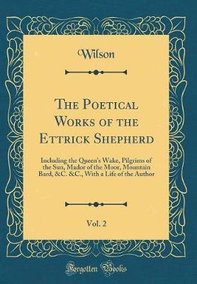 The Poetical Works of the Ettrick Shepherd, Vol. 2 by - Wilson Wilson image