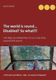 The World Is Round ... Disabled?! So What!!! by Karin Bretz image