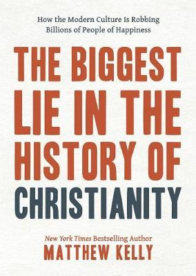 The Biggest Lie in the History of Christianity by Matthew Kelly image