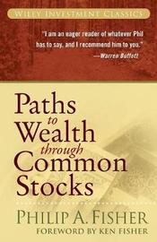 Paths to Wealth Through Common Stocks by Philip A Fisher