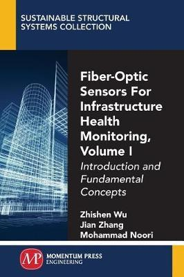 Fiber-Optic Sensors For Infrastructure Health Monitoring, Volume I by Zhishen Wu