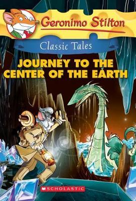 Geronimo Stilton Classic Tales: Journey to the Center of the Earth by Geronimo Stilton