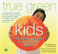 True Green Kids: 100 Things You Can Do to Help Fix the Planet by Kim McKay image