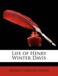 Life of Henry Winter Davis by Bernard Christian Steiner