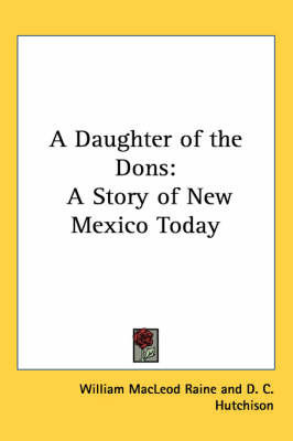 A Daughter of the Dons: A Story of New Mexico Today by William MacLeod Raine