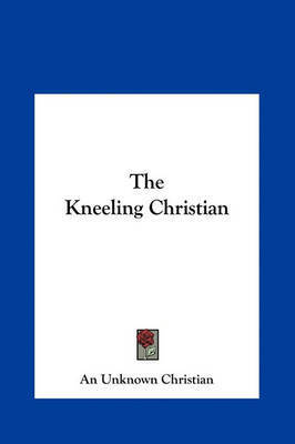 The Kneeling Christian by Unknown Christian An Unknown Christian