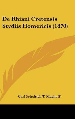 de Rhiani Cretensis Stvdiis Homericis (1870) by Carl Friedrich T Mayhoff