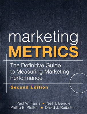 Marketing Metrics: The Definitive Guide to Measuring Marketing Performance by Paul W Farris