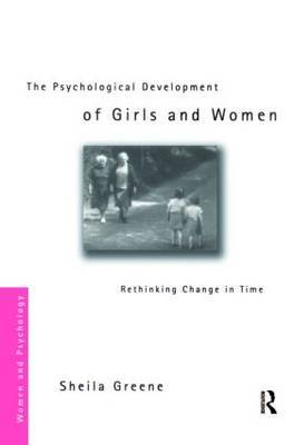 The Psychological Development of Girls and Women: Rethinking Change in Time by Sheila Greene image