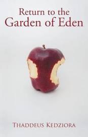 Return to the Garden of Eden by Thaddeus Kedziora