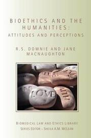 Bioethics and the Humanities by Robin Downie