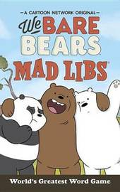 We Bare Bears Mad Libs by Hannah S Campbell