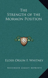 The Strength of the Mormon Position by Elder Orson F. Whitney